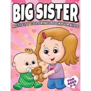 Big Sister Activity Coloring Book For Kids Ages 2-6: Cute New Baby Gifts Workbook For Girls with Mazes, Dot To Dot, Word Search and More!, Paperback/Big Dreams Art Supplies