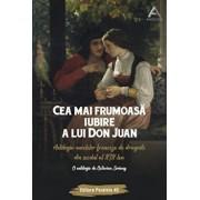 Cea mai frumoasa iubire a lui Don Juan. Antologia nuvelelor franceze de dragoste din secolul al XIX-lea/Soviany Octavian