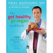 The Get Healthy, Go Vegan Cookbook: 125 Easy & Delicious Recipes to Jump-Start Weight Loss and Help You Feel Great!, Paperback/Neal Barnard