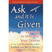 Ask and It Is Given Learning to Manifest Your Desires