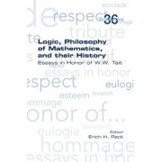Logic, Philosophy of Mathematics, and their History: Essays in Honor of W. W. Tait, Paperback/Erich H. Reck