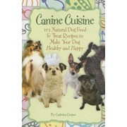 Canine Cuisine: 101 Natural Dog Food & Treat Recipes to Make Your Dog Healthy and Happy, Paperback/Carlotta Cooper