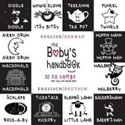 The Baby's Handbook: Bilingual (English / German) (Englisch / Deutsch) 21 Black and White Nursery Rhyme Songs, Itsy Bitsy Spider, Old Macdo, Paperback/Dayna Martin