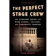 The Perfect Stage Crew: The Complete Technical Guide for High School, College, and Community Theater, Paperback/John Kaluta