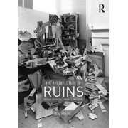 The Architecture of Ruins: Designs on the Past, Present and Future, Paperback/Jonathan Hill