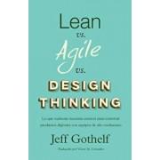 Lean Vs Agile Vs Design Thinking: Lo Que Realmente Necesitas Conocer Para Construir Productos Digitales Con Equipos de Alto Rendimiento (Spanish), Paperback/Jeff Gothelf