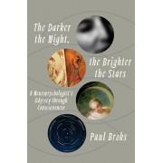 The Darker the Night, the Brighter the Stars: A Neuropsychologist's Odyssey Through Consciousness, Hardcover