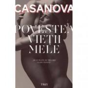 Povestea vietii mele. Povestea lui Jacques Casanova de Seingalt Venetianul scrisa de el insusi in Dux din Boemia