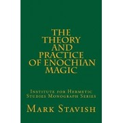 The Theory and Practice of Enochian Magic: Institute for Hermetic Studies Monograph Series, Paperback/Mark Stavish