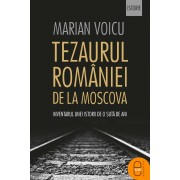 Tezaurul Romaniei de la Moscova. Inventarul unei istorii de o suta de ani (eBook)