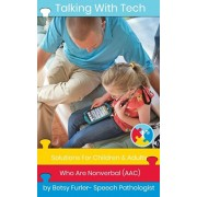 Talking With Tech: Solutions For Children and Adults Who Are Nonverbal (AAC): Technology, iPads and Apps That Improve Lives, Paperback/Betsy Furler