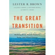 The Great Transition: Shifting from Fossil Fuels to Solar and Wind Energy, Paperback/Lester R. Brown