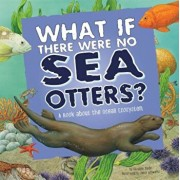 What If There Were No Sea Otters': A Book about the Ocean Ecosystem, Paperback/Suzanne Slade