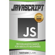 JavaScript: Programming Basics for Absolute Beginners, Paperback/Nathan Clark