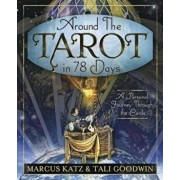Around the Tarot in 78 Days: A Personal Journey Through the Cards, Paperback/Marcus Katz