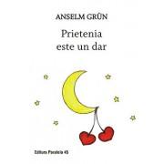 Prietenia este un dar. Editia a II-a/Anselm Grun