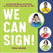 We Can Sign!: An Essential Illustrated Guide to American Sign Language for Kids, Paperback/Tara Adams