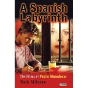 A Spanish Labyrinth: The Films of Pedro Almodvar, Paperback/Mark Allinson
