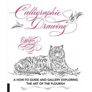Calligraphic Drawing: A How-To Guide and Gallery Exploring the Art of the Flourish, Paperback/Schin Loong