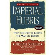Imperial Hubris: Why the West Is Losing the War on Terror, Paperback/Michael Scheuer