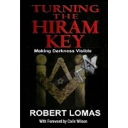 Turning the Hiram Key: Making Darkness Visible, Paperback/Robert Lomas