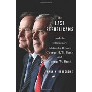 The Last Republicans: Inside the Extraordinary Relationship Between George H.W. Bush and George W. Bush, Hardcover