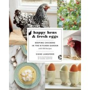 Happy Hens and Fresh Eggs: Keeping Chickens in the Kitchen Garden, with 100 Recipes, Paperback