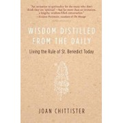 Wisdom Distilled from the Daily: Living the Rule of St. Benedict Today, Paperback/Joan Chittister
