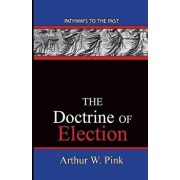 The Doctrine of Election: Pathways to the Past/Arthur Washington Pink