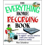The Everything Home Recording Book: From 4-Track to Digital--All You Need to Make Your Musical Dreams a Reality/Marc Schonbrun
