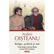 Religie, politica si mit. Texte despre Mircea Eliade si Ioan Petru Culianu/Andrei Oisteanu