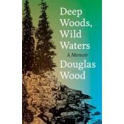 Deep Woods, Wild Waters: A Memoir, Hardcover