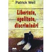 Libertate, egalitate, discriminari/Patrick Weil