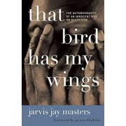 That Bird Has My Wings: The Autobiography of an Innocent Man on Death Row, Paperback/Jarvis Jay Masters
