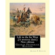 Life in the Far West, by George F. Ruxton (a Western Clasic) New Edition: George Frederick Ruxton, Paperback/George F. Ruxton