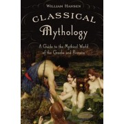Classical Mythology: A Guide to the Mythical World of the Greeks and Romans, Paperback