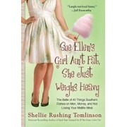 Sue Ellen's Girl Ain't Fat, She Just Weighs Heavy: The Belle of All Things Southern Dishes on Men, Money, and Not Losing Your MIDLI Fe Mind, Paperback/Shellie Rushing Tomlinson