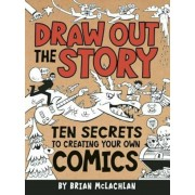 Draw Out the Story: Ten Secrets to Creating Your Own Comics, Paperback