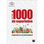 1000 de superlative si curiozitati de cultura generala/Ion Toma
