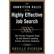 The Unwritten Rules of the Highly Effective Job Search: The Proven Program Used by the World's Leading Career Services Company: The Proven Program Use/Orville Pierson