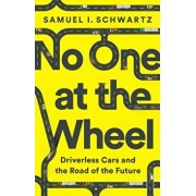 No One at the Wheel: Driverless Cars and the Road of the Future, Hardcover/Samuel I. Schwartz