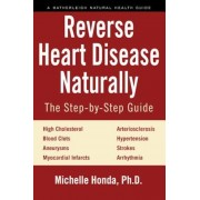 Reverse Heart Disease Naturally: Cures for High Cholesterol, Hypertension, Arteriosclerosis, Blood Clots, Aneurysms, Myocardial Infarcts and More., Paperback