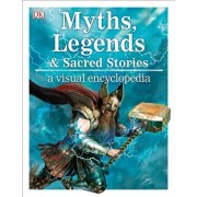 Myths, Legends, and Sacred Stories: A Visual Encyclopedia, Hardcover/DK