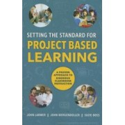 Setting the Standard for Project Based Learning A Proven Approach to Rigorous Classroom Instruction
