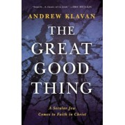 The Great Good Thing: A Secular Jew Comes to Faith in Christ, Hardcover