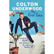 The First Time: Finding Myself and Looking for Love on Reality TV, Hardcover/Colton Underwood