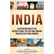 India: A Captivating Guide to the History of India, The East India Company and Dutch East India Company, Hardcover/Captivating History