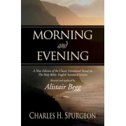 Morning and Evening: A New Edition of the Classic Devotional Based on the Holy Bible, English Standard Version, Hardcover