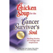 Chicken Soup for the Cancer Survivor's Soul: Healing Stories of Courage and Inspiration, Paperback