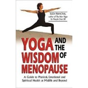 Yoga and the Wisdom of Menopause: A Guide to Physical, Emotional and Spiritual Health at Midlife and Beyond, Paperback/Suza Francina